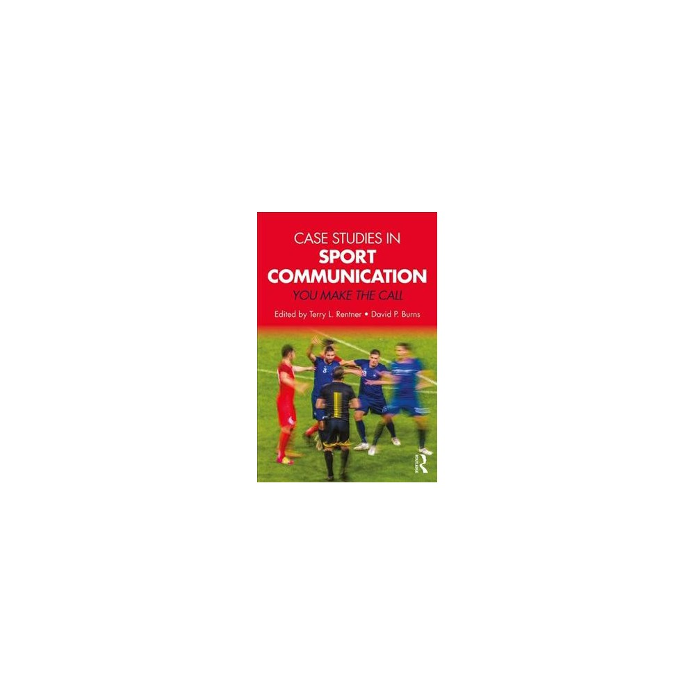 Case Studies in Sport Communication : You Make the Call - (Paperback)