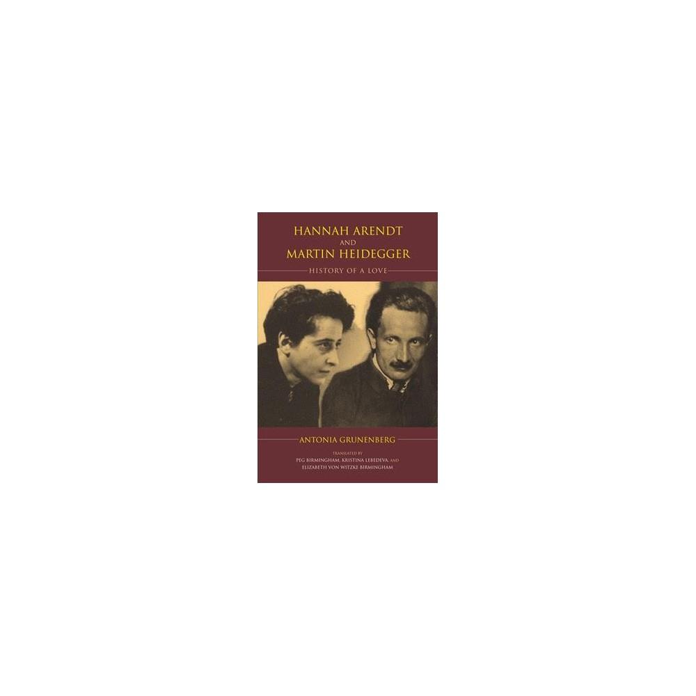 Hannah Arendt and Martin Heidegger : History of a Love - by Antonia Grunenberg (Paperback)