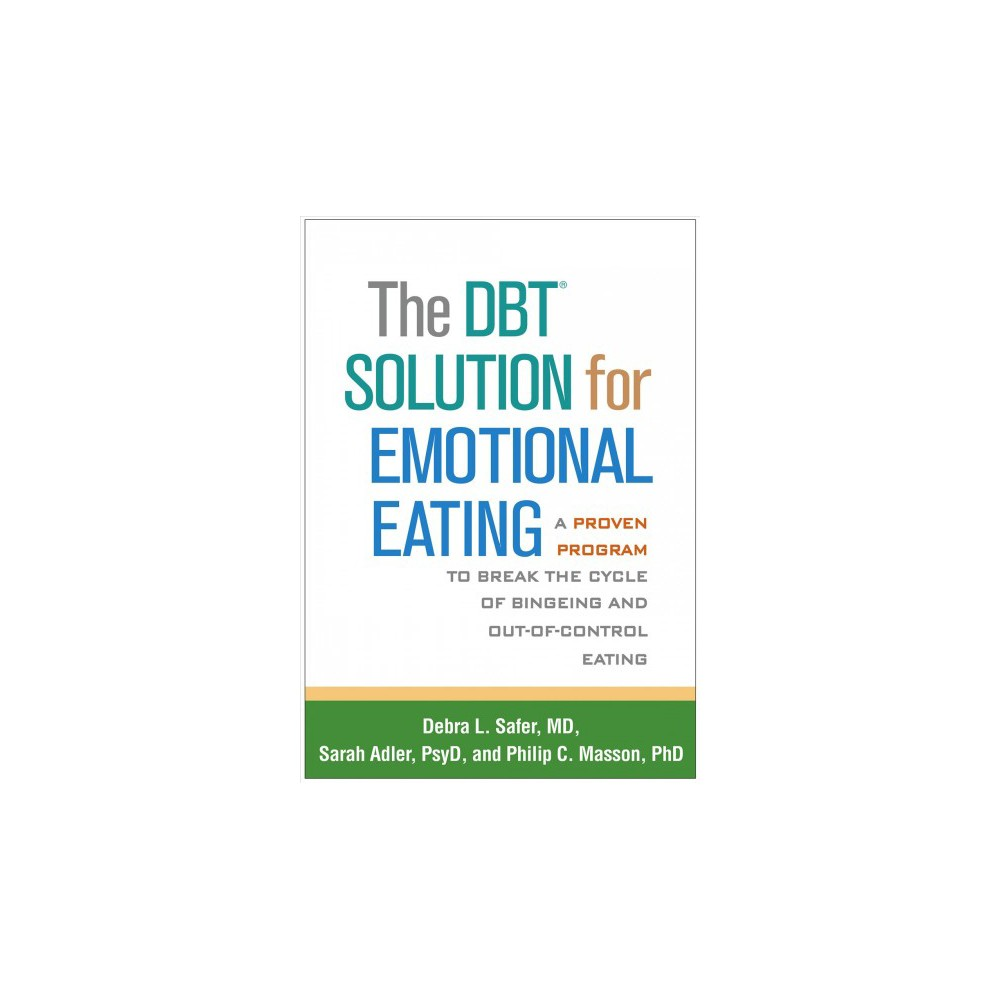 Dbt Solution for Emotional Eating : A Proven Program to Break the Cycle of Bingeing and Out-of-Control