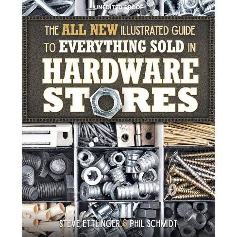 The All New Illustrated Guide to Everything Sold in Hardware Stores - (Paperback) - image 1 of 1