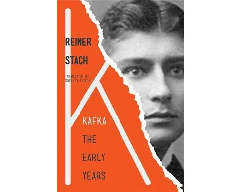 Kafka : The Early Years (Hardcover) (Reiner Stach) - image 1 of 1