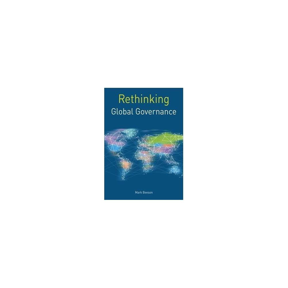 Rethinking Global Governance - (Rethinking World Politics) by Mark Beeson (Hardcover)
