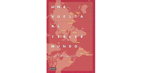 Una vuelta al tercer mundo / A Tour of the Third World : La Ruta Salvaje De La Globalización / the - image 1 of 1