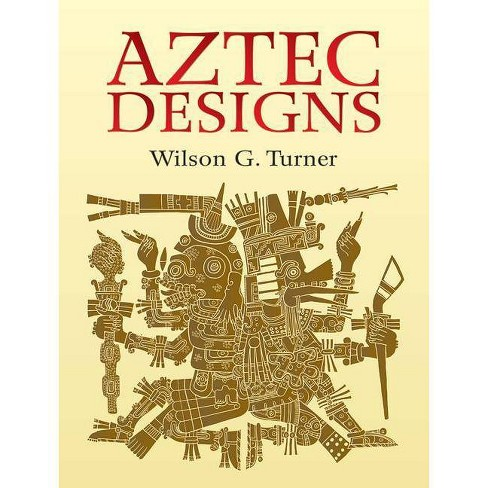 Aztec Designs - (Dover Pictorial Archives) by  Wilson G Turner (Paperback) - image 1 of 1