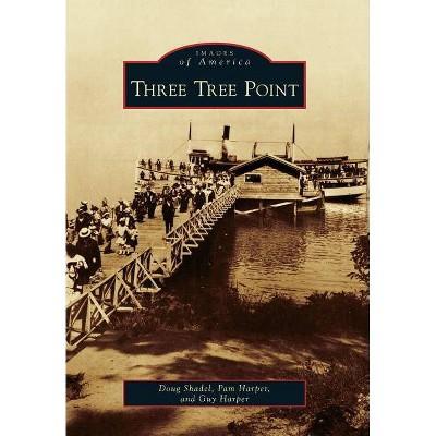 Three Tree Point - (Images of America (Arcadia Publishing)) by  Doug Shadel & Pam Harper & Guy Harper (Paperback)