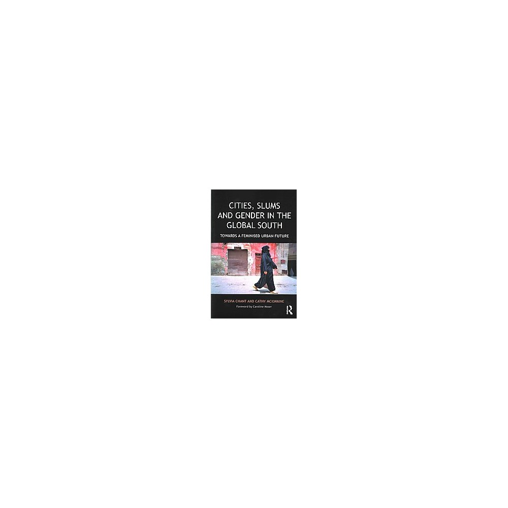 Cities, Slums and Gender in the Global South : Towards a Feminised Urban Future (Paperback) (Sylvia