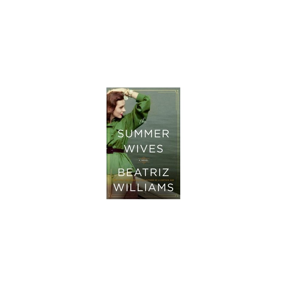 Summer Wives - by Beatriz Williams (Hardcover)