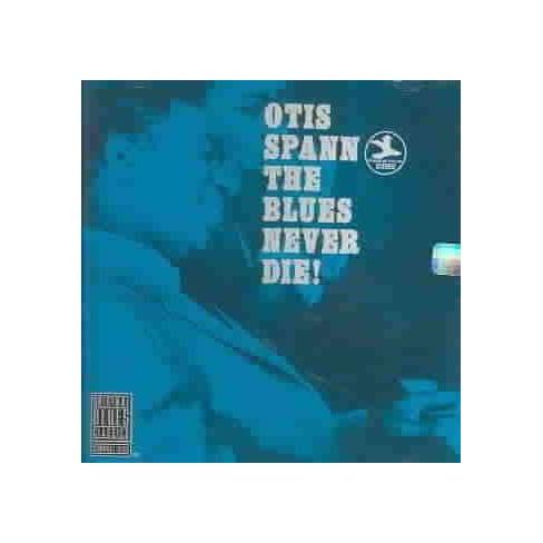 Otis Spann - Blues Never Die (CD) - image 1 of 1