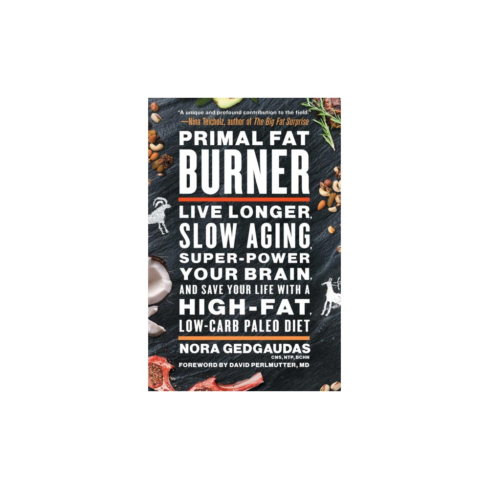 Primal Fat Burner : Live Longer, Slow Aging, Super-Power Your Brain, and Save Your Life With a High-fat,