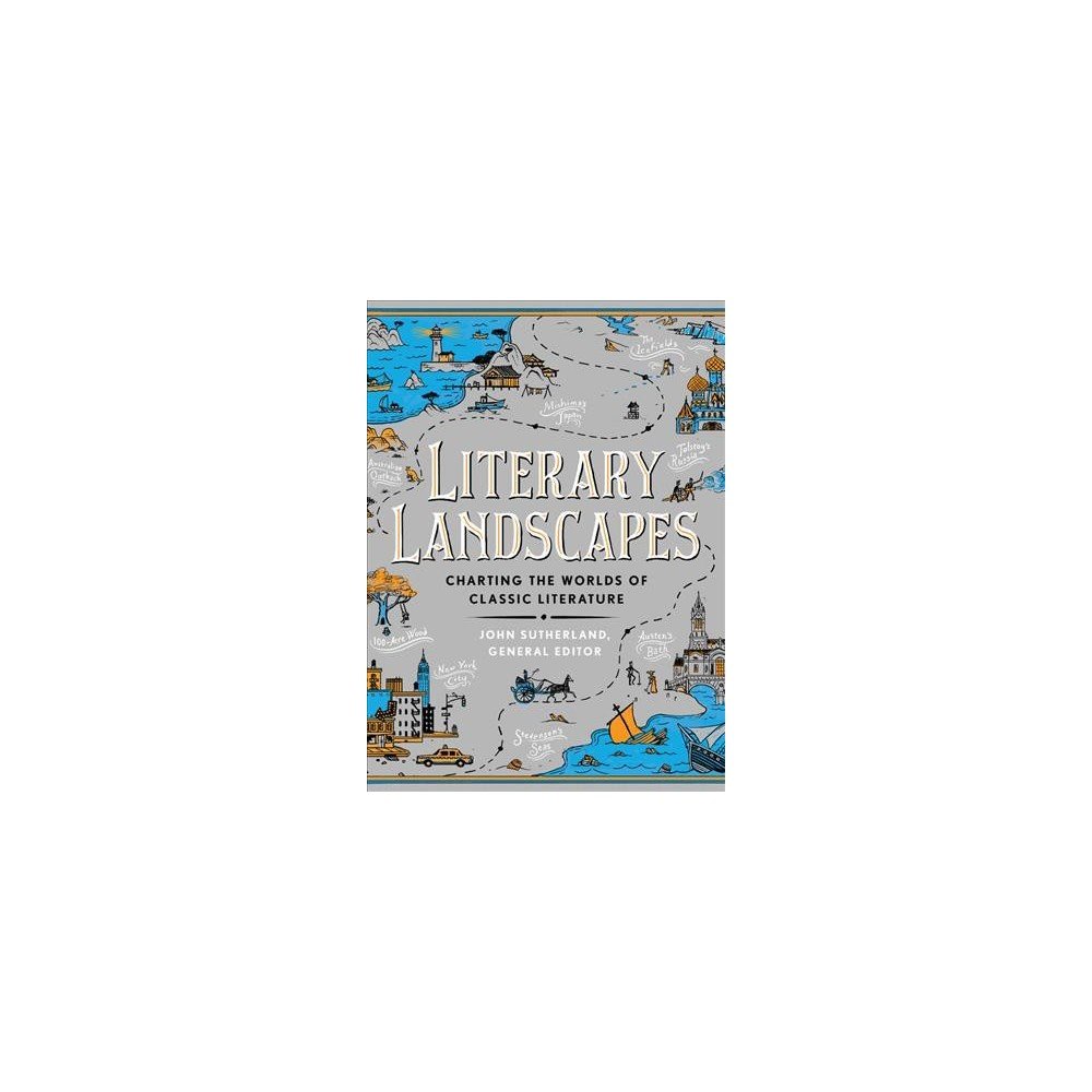 Literary Landscapes : Charting the Worlds of Classic Literature - 1 (Hardcover)