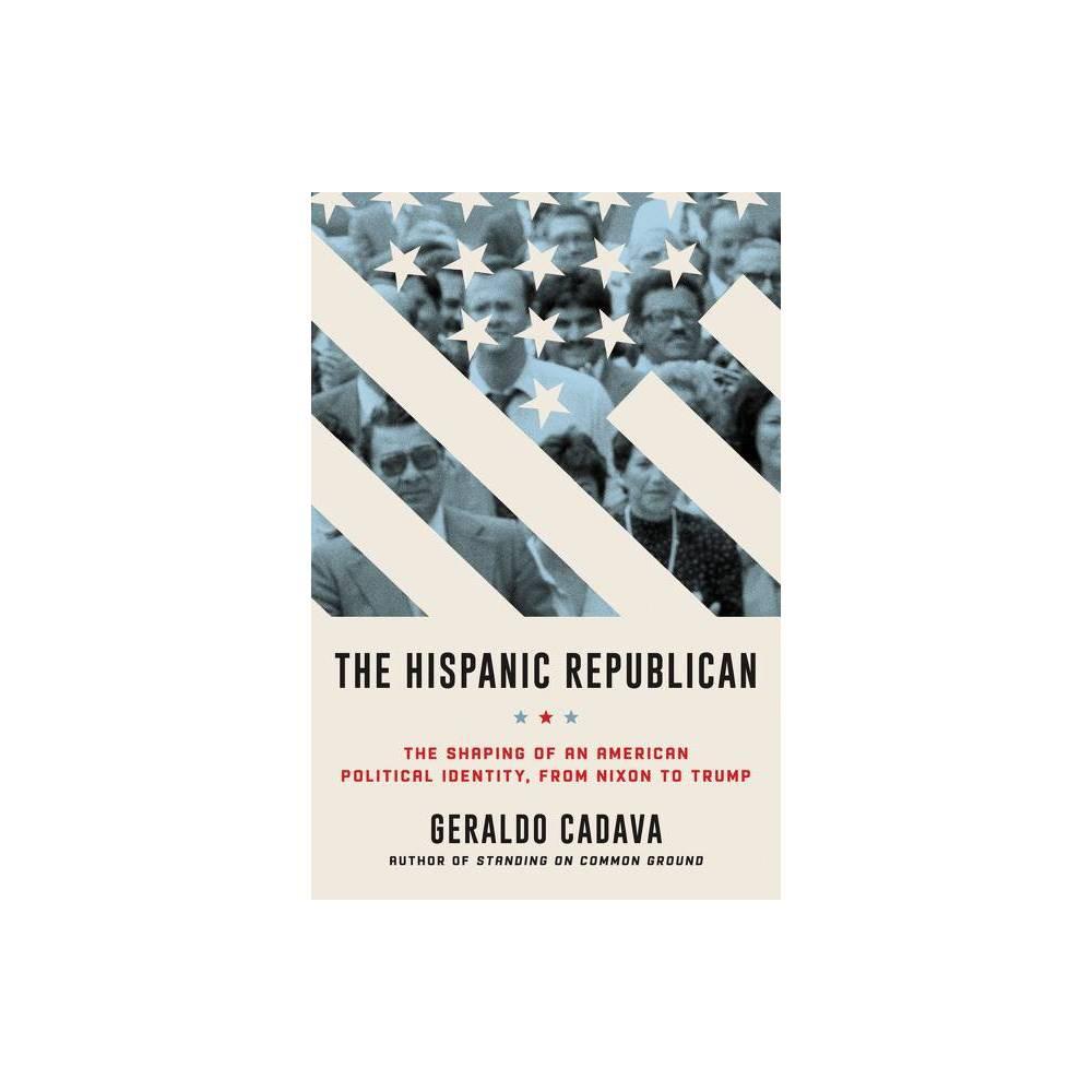 The Hispanic Republican By Geraldo Cadava Paperback