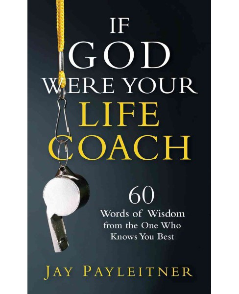 If God Were Your Life Coach : 60 Words of Wisdom from the One Who Knows You Best (Paperback) (Jay - image 1 of 1
