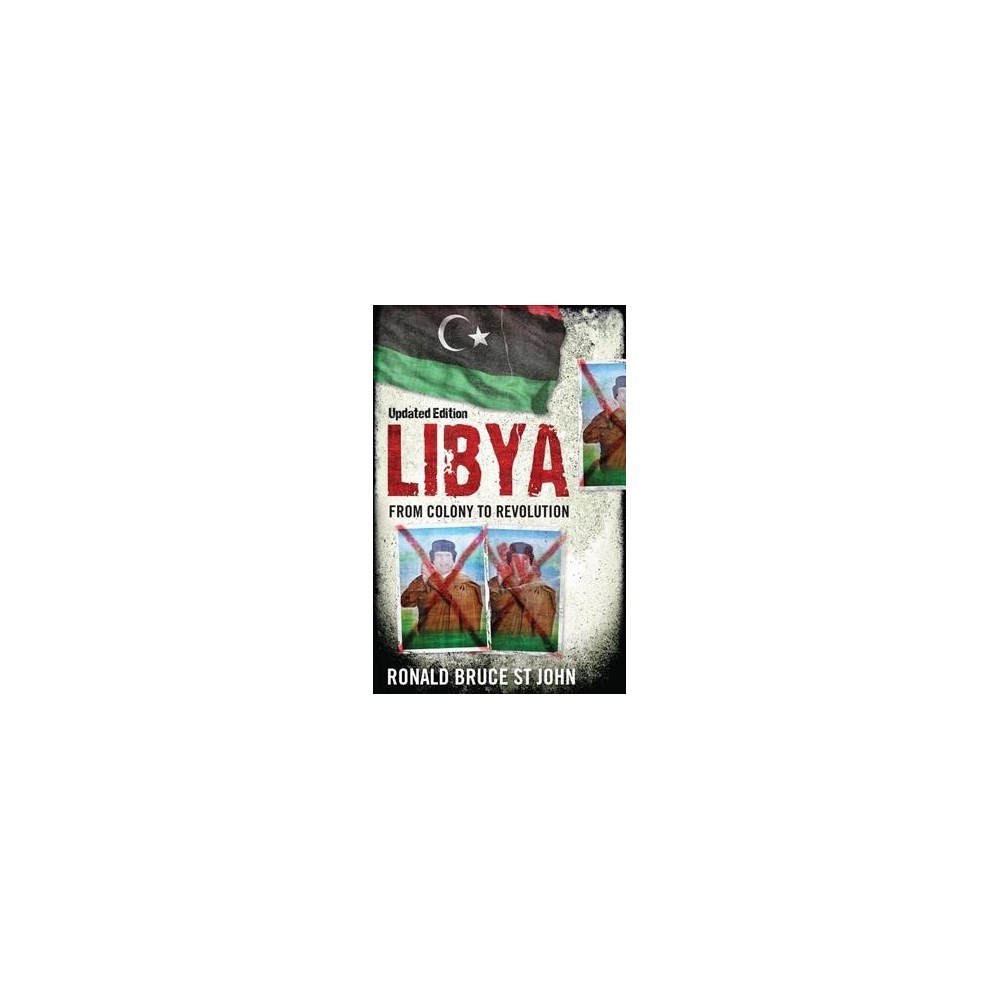 Libya : From Colony to Revolution (Reprint) (Paperback) (Ronald Bruce St. John)