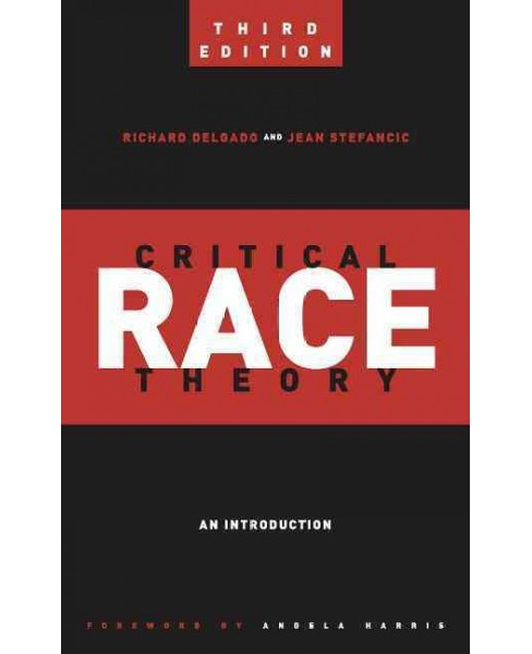 Critical Race Theory : An Introduction (Paperback) (Richard Delgado & Jean Stefancic) - image 1 of 1