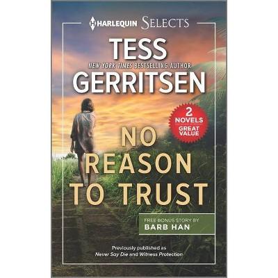 No Reason to Trust - by  Tess Gerritsen & Barb Han (Paperback)