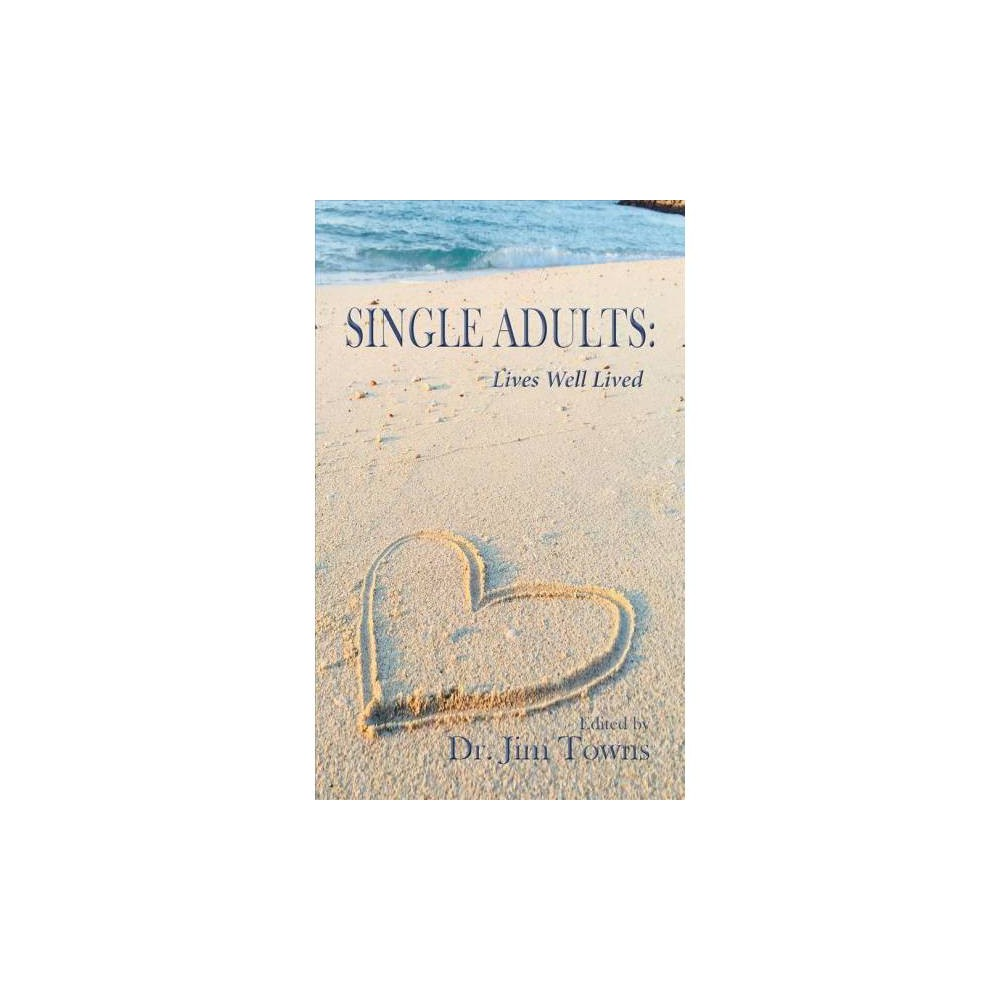 Single Adults : Lives Well Lived - (Paperback)