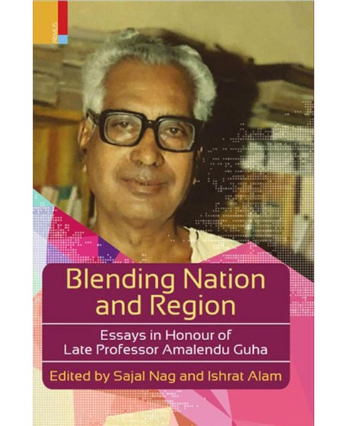 Blending Nation and Region : Essays in Honour of Late Professor Amalendu Guha -  (Hardcover) - image 1 of 1