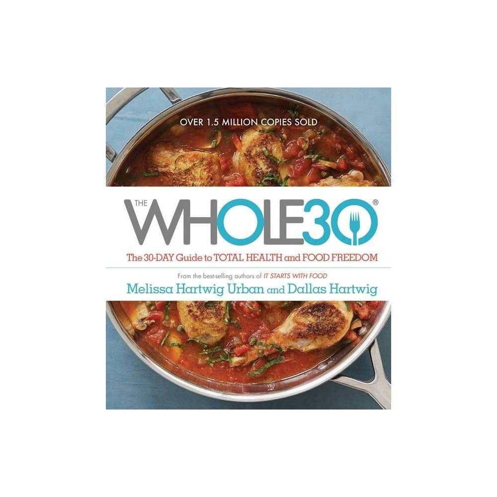 The Whole30 The 30 Day Guide To Total Health And Food Freedom Hardcover By Melissa Hartwig