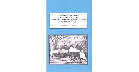 American Peace and Justice Movement from the Early Twentieth Century to the Present (Hardcover) (Charles - image 1 of 1