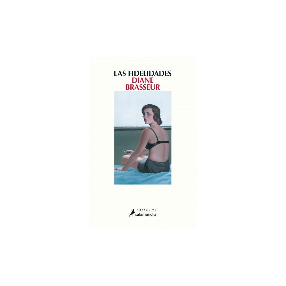 Las fidelidades/ Faithfulness (Paperback) (Diane Brasseur)
