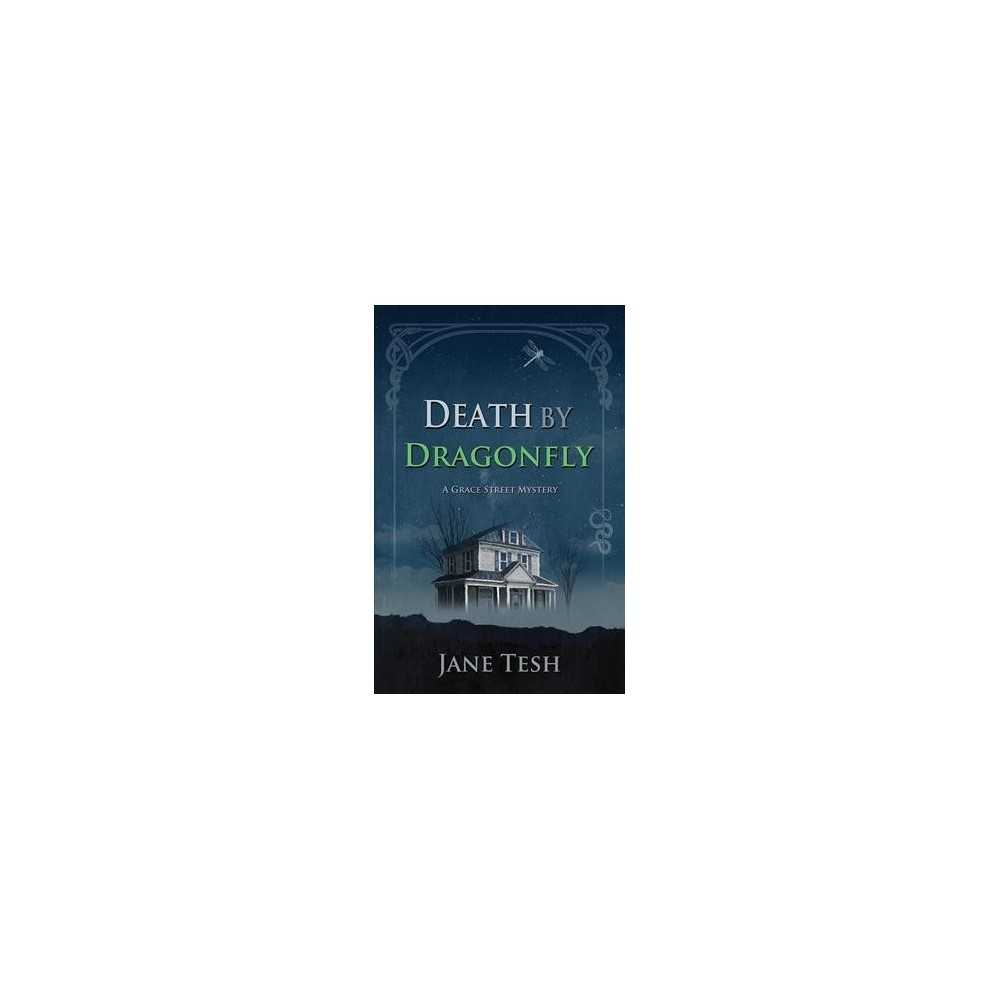 Death by Dragonfly - (Grace Street Mystery) by Jane Tesh (Paperback)