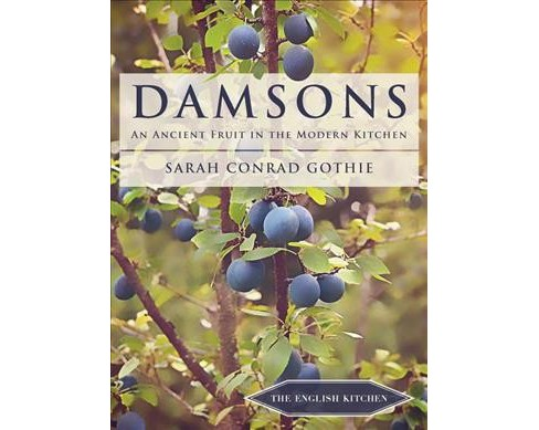 Damsons : An Ancient Fruit in the Modern Kitchen -  by Sarah Conrad Gothie (Paperback) - image 1 of 1