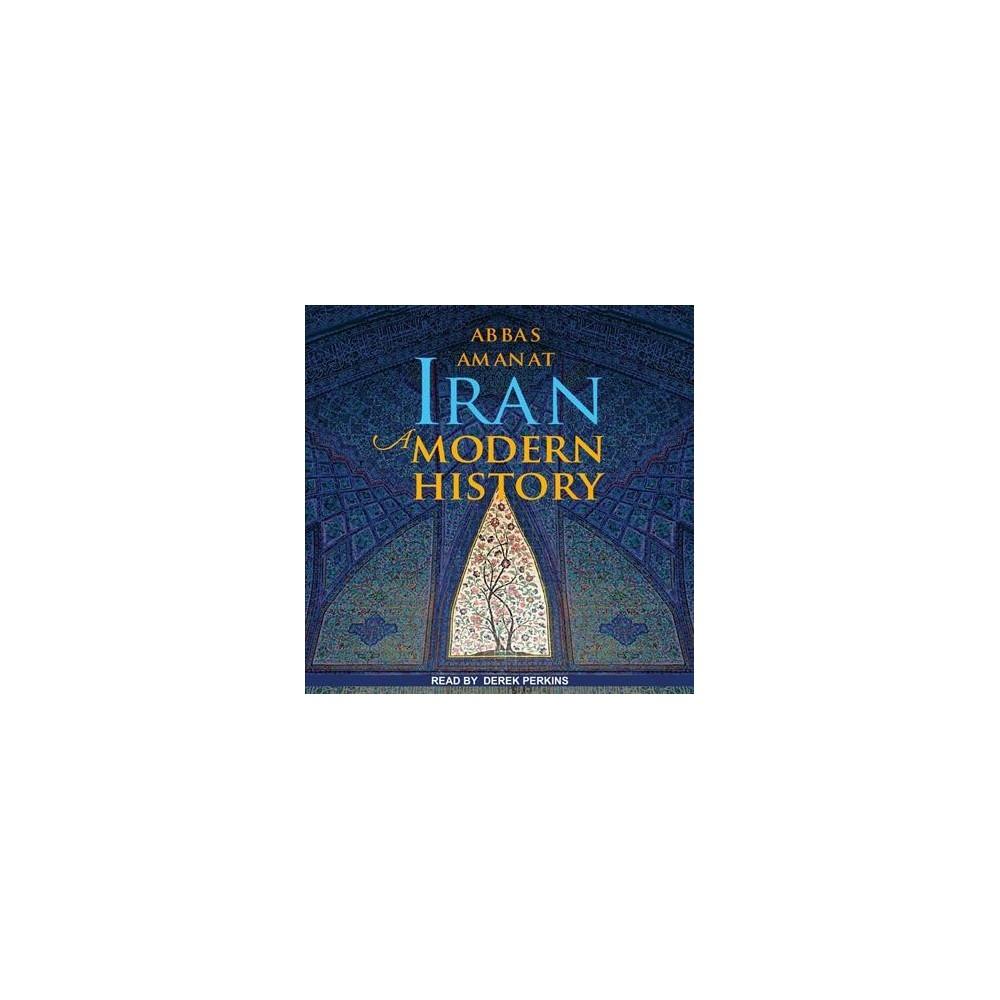 Iran : A Modern History - Unabridged by Abbas Amanat (CD/Spoken Word)