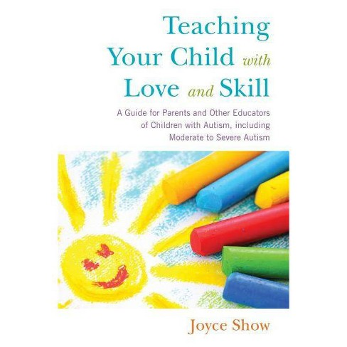 Teaching Your Child with Love and Skill - by  Joyce Show (Paperback) - image 1 of 1