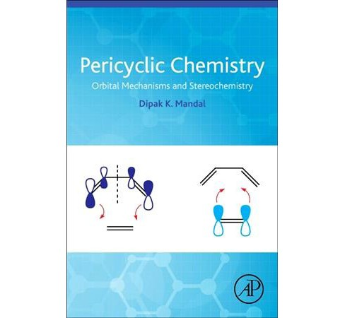 Pericyclic Chemistry : Orbital Mechanisms and Stereochemistry -  by Dipak Kumar Mandal (Paperback) - image 1 of 1