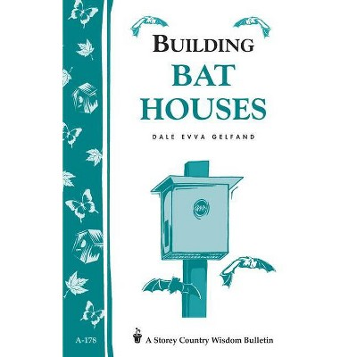 Building Bat Houses - (Storey Country Wisdom Bulletin) by  Dale Evva Gelfand (Paperback)