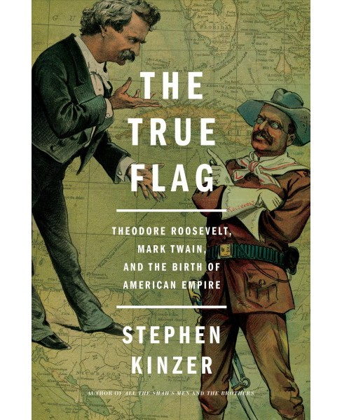 True Flag : Theodore Roosevelt, Mark Twain, and the Birth of American Empire (Hardcover) (Stephen - image 1 of 1