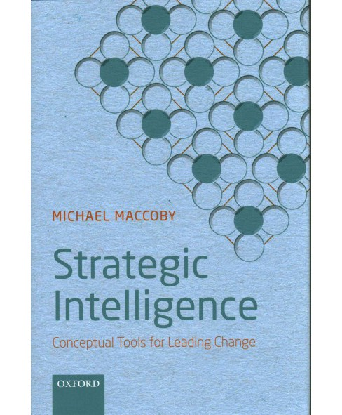 Strategic Intelligence : Conceptual Tools for Leading Change (Hardcover) (Michael MacCoby) - image 1 of 1