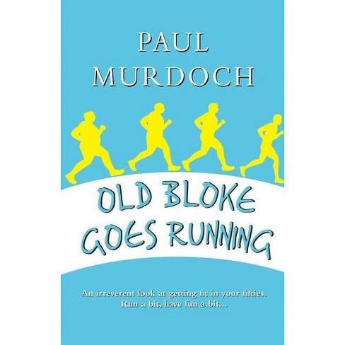 Old Bloke Goes Running - by  Paul Murdoch (Paperback) - image 1 of 1