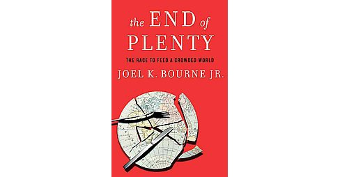 End of Plenty : The Race to Feed a Crowded World (Hardcover) (Jr. Joel K. Bourne) - image 1 of 1
