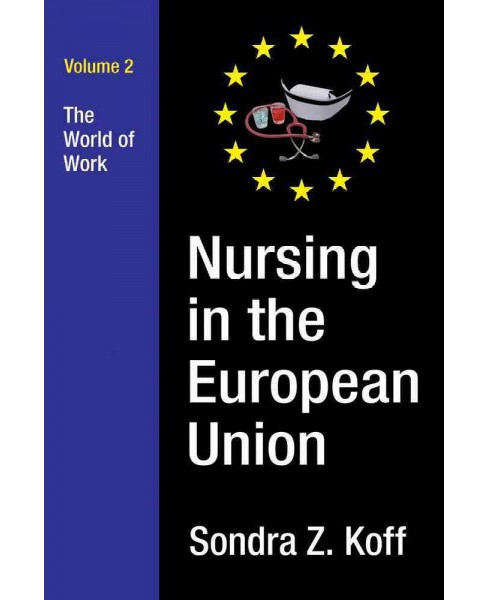 Nursing in the European Union : The World of Work (Hardcover) (Sondra Z. Koff) - image 1 of 1