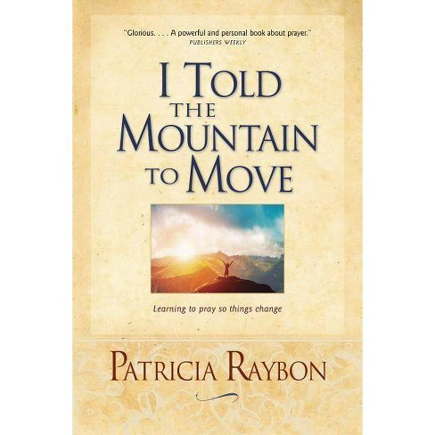 I Told the Mountain to Move - by  Patricia Raybon (Paperback) - image 1 of 1