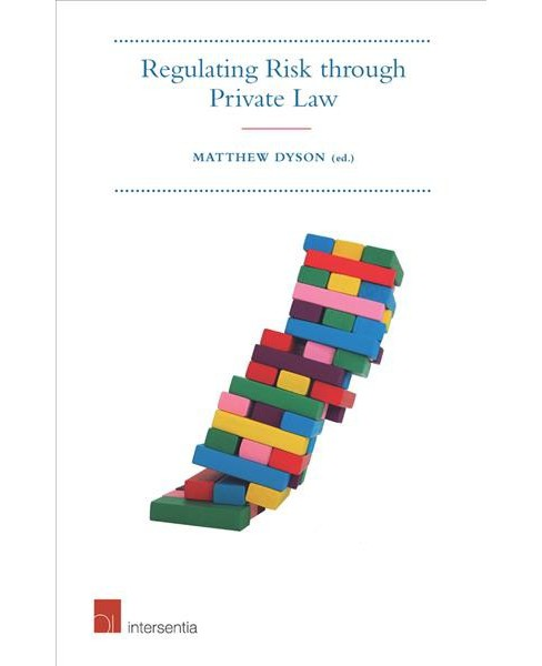 Regulating Risk Through Private Law -  by Matthew Dyson (Hardcover) - image 1 of 1