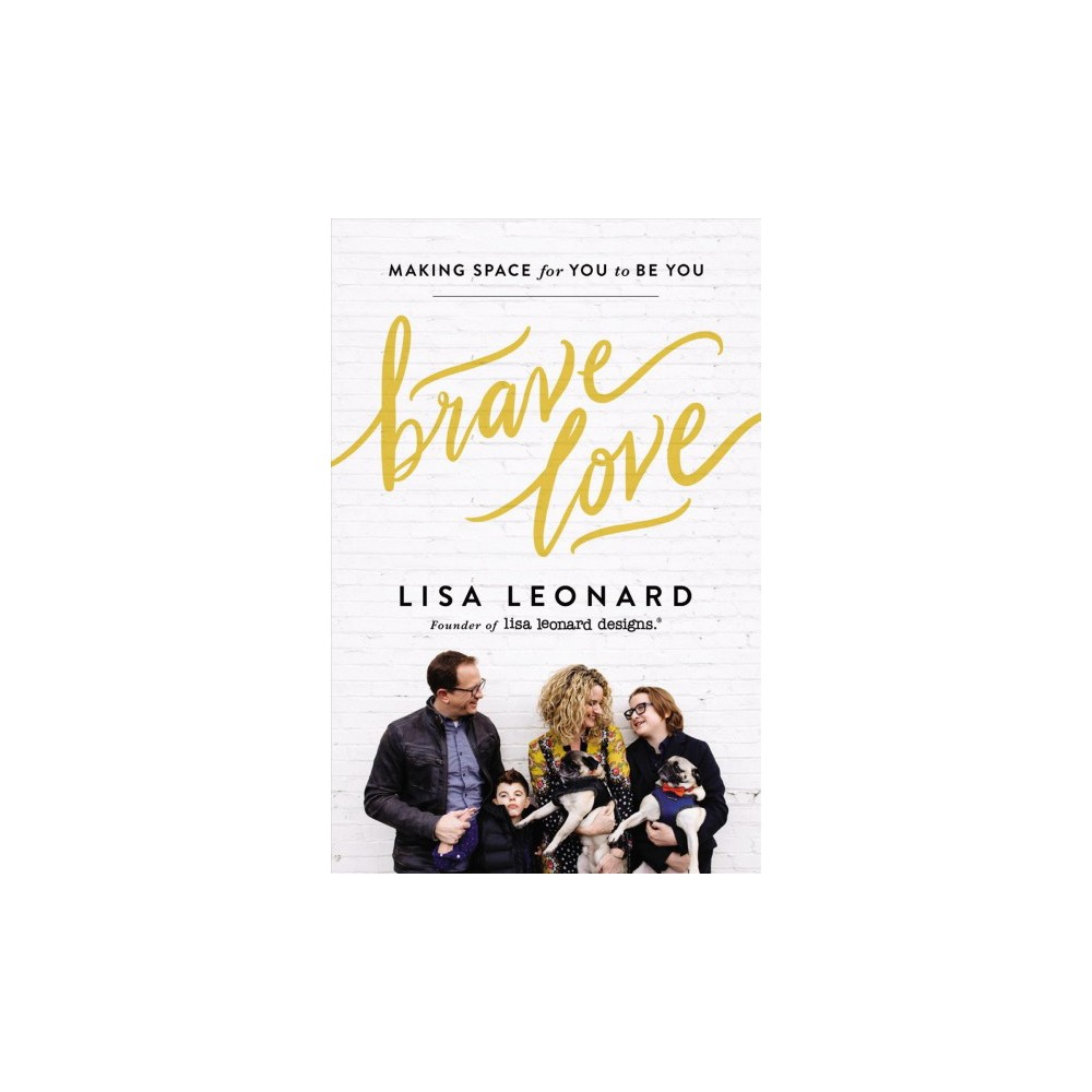 Brave Love : Making Space for You to Be You - by Lisa Leonard (Hardcover)