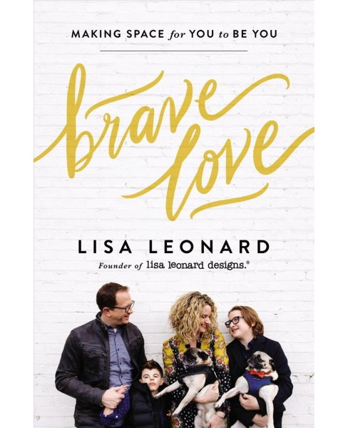 Brave Love : Making Space for You to Be You -  by Lisa Leonard (Hardcover) - image 1 of 1