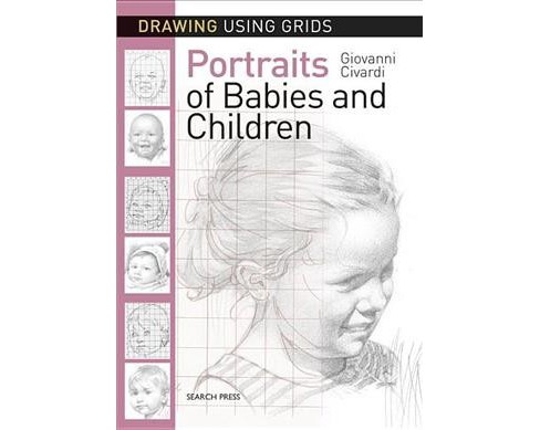 Portraits of Babies & Children -  (Drawing Using Grids) by Giovanni Civardi (Paperback) - image 1 of 1