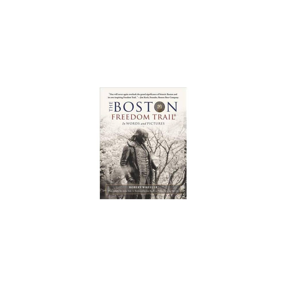 Boston Freedom Trail : In Words and Pictures - by Robert Wheeler (Paperback)