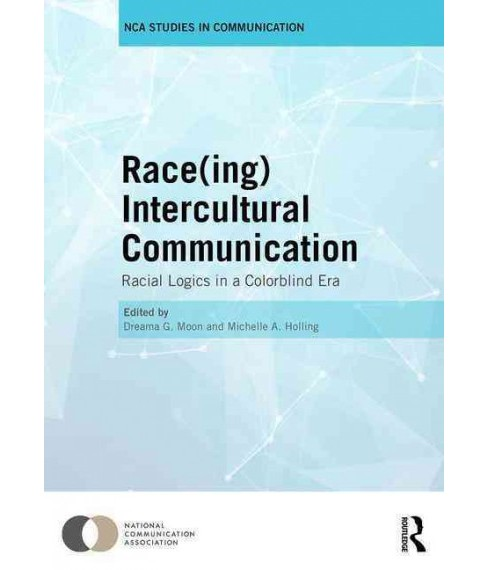 Raceing Intercultural Communication : Racial Logics in a Colorblind Era (Hardcover) - image 1 of 1