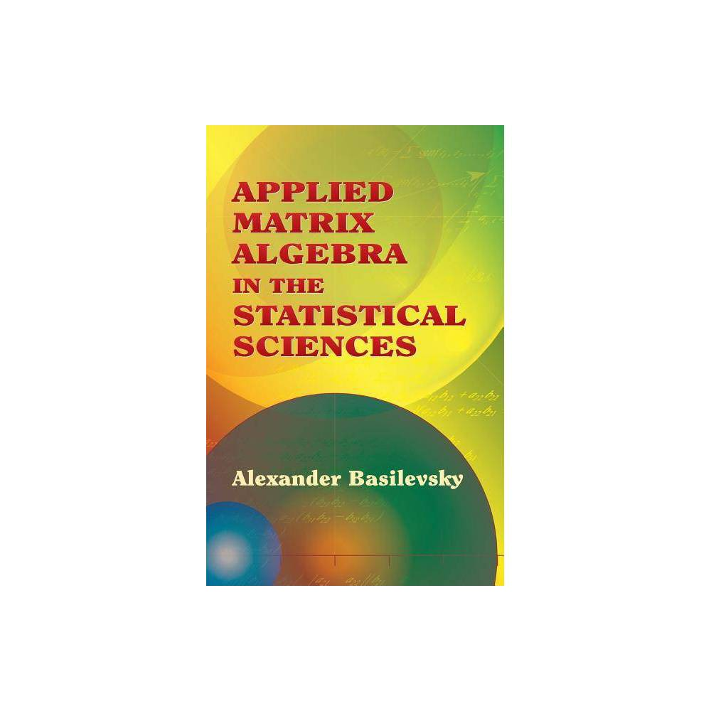 Applied Matrix Algebra In The Statistical Sciences Dover Books On Mathematics By Alexander Basilevsky Paperback