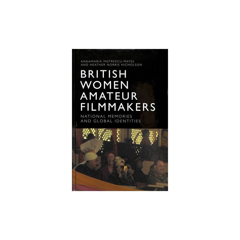 British Women Amateur Filmmakers : National Memories and Global Identities - (Hardcover)