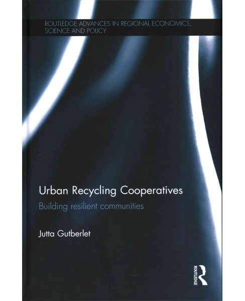 Urban Recycling Cooperatives ( Routledge Advances in Regional Economics, Science and Policy) (Hardcover) - image 1 of 1