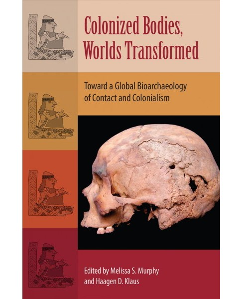 Colonized Bodies, Worlds Transformed : Toward a Global Bioarchaeology of Contact and Colonialism - image 1 of 1