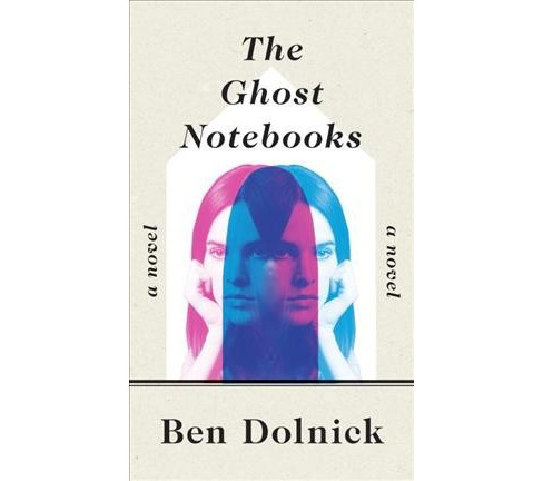 Ghost Notebooks -  by Ben Dolnick (Hardcover) - image 1 of 1
