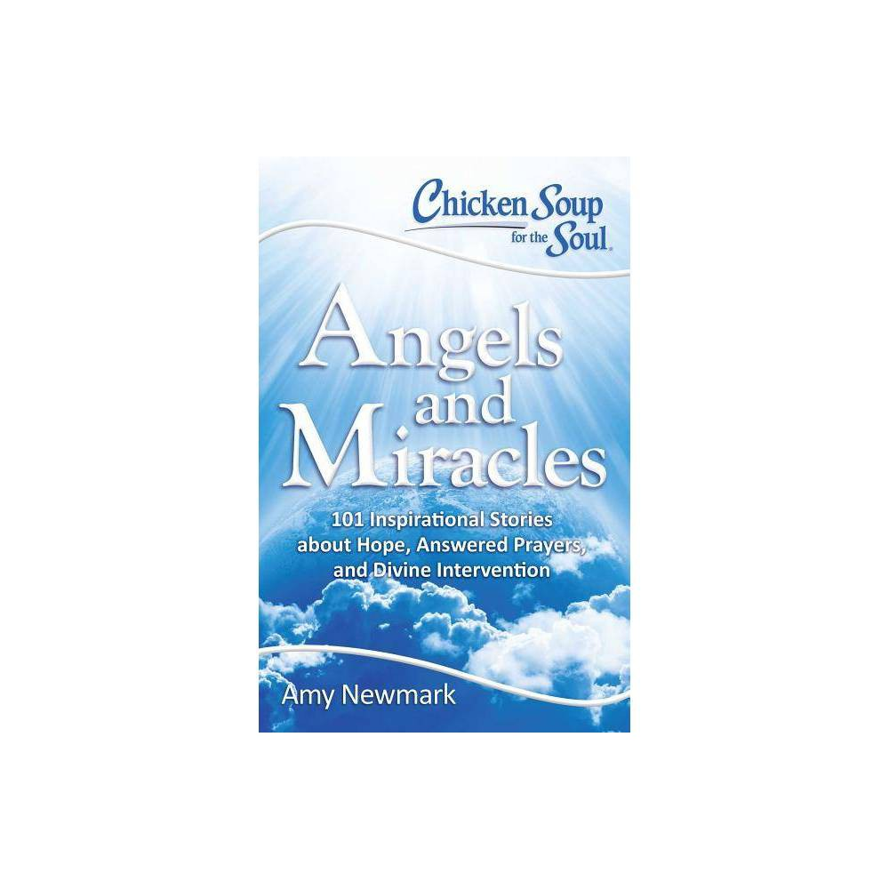 Chicken Soup For The Soul Angels And Miracles 101 Inspirational Stories About Hope Answered Prayers By Amy Newmark Paperback