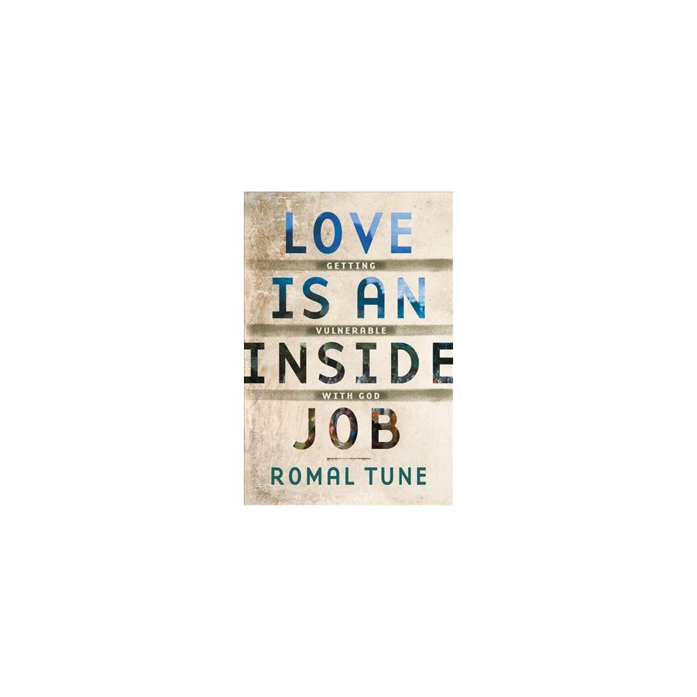 Love Is an Inside Job : Getting Vulnerable with God - by Romal Tune (Paperback)