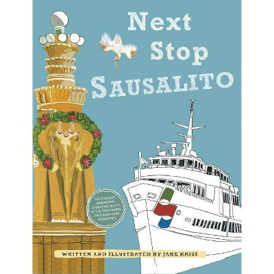 Next Stop Sausalito - by  Jane Holton Kriss (Hardcover)